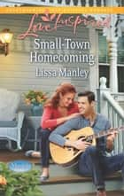 Small-Town Homecoming ebook by Lissa Manley