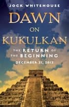 The ledge of quetzal beyond 2012 ebook by jock whitehouse dawn on kukulkan the return of the beginning ebook by jock whitehouse fandeluxe Document