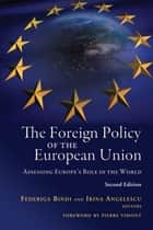 The Foreign Policy of the European Union - Assessing Europe's Role in the World ebook by Federiga Bindi, Irina Angelescu