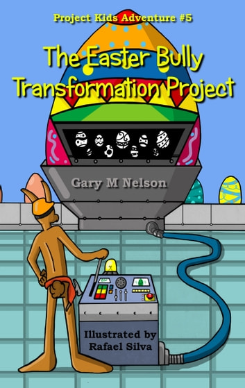 The Easter Bully Transformation Project: Project Kids Adventure #5 ebook by Gary M Nelson