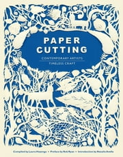 Paper Cutting Book - Contemporary Artists, Timeless Craft ebook by Rob Ryan,Natalie Avella,Laura Heyenga