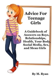 Advice For Teenage Girls ebook by M. Ryan