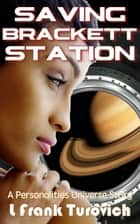 Saving Brackett Station ebook by L Frank Turovich