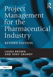 Project Management for the Pharmaceutical Industry ebook by Laura Brown,Tony Grundy