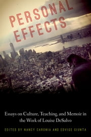 Personal Effects: Essays on Memoir, Teaching, and Culture in the Work of Louise DeSalvo ebook by Nancy Caronia,Edvige Giunta