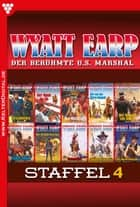 Wyatt Earp Staffel 4 - Western - E-Book 31-40 ebook by William Mark