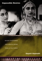Impossible Desires - Queer Diasporas and South Asian Public Cultures ebook by Gayatri Gopinath,Judith Halberstam,Lisa Lowe
