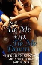 Tie Me Up, Tie Me Down ebook by Melanie George, Sherrilyn Kenyon, Jaid Black