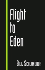 Flight to Eden ebook by Bill Schlondrop