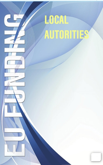 EU FUNDING - LOCAL & REGIONAL AUTHORITIES ebook by F.ONCU Consulting
