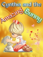 Cynthia and the Amazing Bunny ebook by Fern Kuhn