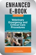 Veterinary Emergency and Critical Care Procedures, Enhanced Edition ebook by Timothy B. Hackett,Elisa M. Mazzaferro