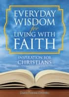 Everyday Wisdom for Living with Faith - Inspiration for Christians ebook by Diana Fransis Onorato, MSG