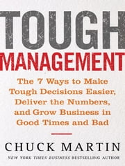Tough Management: The 7 Winning Ways to Make Tough Decisions Easier, Deliver the Numbers, and Grow the Business in Good Times and Bad: The 7 Winning W ebook by Martin, Chuck
