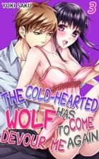 The cold-hearted wolf has come to devour me again Vol.3 (TL Manga) ebook by Yuki Saku