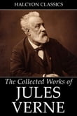 The Collected Works of Jules Verne: 36 Novels and Short Stories