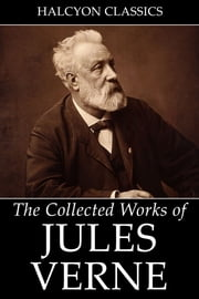 The Collected Works of Jules Verne: 36 Novels and Short Stories ebook by Jules Verne