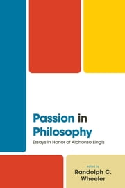 Passion in Philosophy - Essays in Honor of Alphonso Lingis ebook by Randolph Wheeler,Randolph Wheeler,Anne Ashbaugh,Wolfgang W. Fuchs,Graham Harman,Alexander E. Hooke,Alphonso Lingis,John Murungi,Emily Anne Parker,Tom Sparrow,Richard I. Sugarman, University of Vermont
