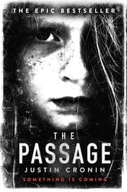The Passage - The original post-apocalyptic virus thriller: chosen as Time Magazine's one of the best books to read during self-isolation in the Coronavirus outbreak ebook by Justin Cronin