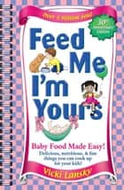 Feed Me! I'm Yours ebook by Vicki Lansky,Kathy Rogers