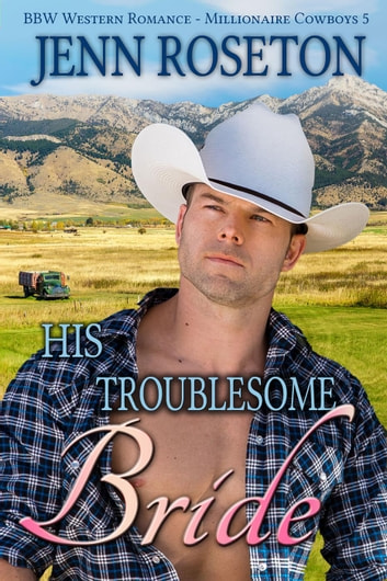 His Troublesome Bride (BBW Western Romance – Millionaire Cowboys 5) - Millionaire Cowboys, #5 ebook by Jenn Roseton