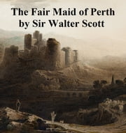 The Fair Maid of Perth or St. Valentine\