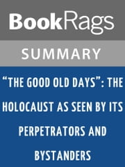 The Good Old Days by Ernst Klee l Summary & Study Guide ebook by BookRags