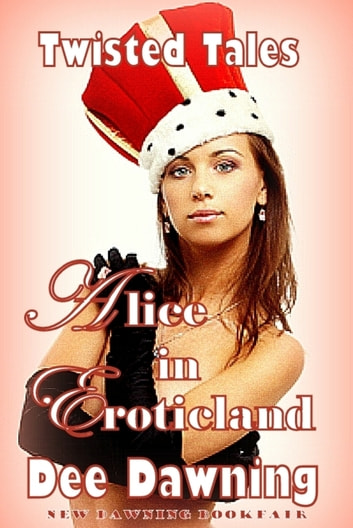 Alice in Eroticland [Grown-up and Ready to Party] ebook by Dee Dawning