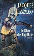 Le Dieu des Papillons ebook by Jacques Lanzmann