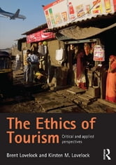The Ethics of Tourism - Critical and Applied Perspectives ebook by Brent Lovelock,Kirsten Lovelock