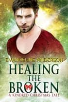 Healing the Broken: A Brides of the Kindred Christmas Novel eBook by Evangeline Anderson