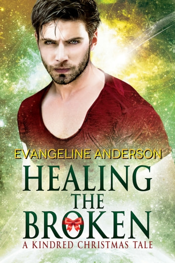 Healing the Broken: A Brides of the Kindred Christmas Novel 電子書 by Evangeline Anderson