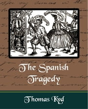 The Spanish Tragedy ebook by Thomas Kyd