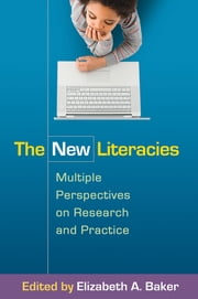 The New Literacies - Multiple Perspectives on Research and Practice ebook by Elizabeth A. Baker, EdD,Donald J. Leu