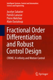 Fractional Order Differentiation and Robust Control Design - CRONE, H-infinity and Motion Control ebook by Jocelyn Sabatier,Patrick Lanusse,Pierre Melchior,Alain Oustaloup