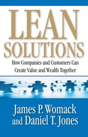 Lean Solutions - How Companies and Customers Can Create Value and Wealth Together ebook by James P. Womack,Daniel T. Jones