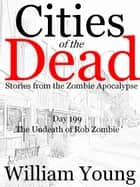The Undeath of Rob Zombie (Cities of the Dead) ebook by William Young