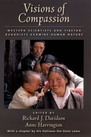 Visions of Compassion: Western Scientists and Tibetan Buddhists Examine Human Nature ebook by Richard J. Davidson,Anne Harrington