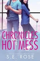 Chronicles of a Hot Mess ebook by S.E. Rose