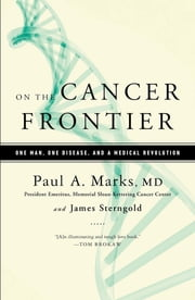 On the Cancer Frontier - One Man, One Disease, and a Medical Revolution ebook by Paul Marks,James Sterngold