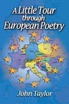 A Little Tour Through European Poetry ebook by John Taylor