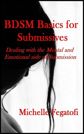 Bdsm Basics for Submissives ebook by Michelle Fegatofi