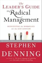 The Leader's Guide to Radical Management ebook by Stephen Denning