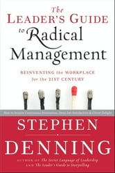 The Leader's Guide to Radical Management - Reinventing the Workplace for the 21st Century ebook by Stephen Denning