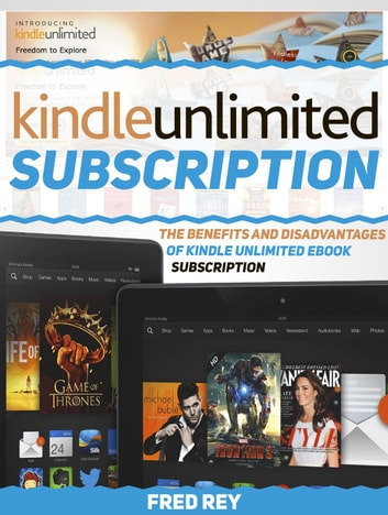 Kindle Unlimited Subscription: The Benefits and Disadvantages of Kindle Unlimited eBook Subscription ebook by Fred Rey