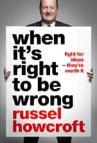 When It's Right to be Wrong ebook by Russel Howcroft