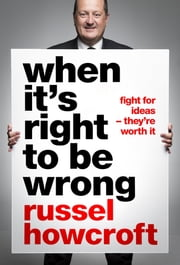 When It's Right to be Wrong - fight for ideas they're worth it ebook by Russel Howcroft