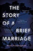 The Story of a Brief Marriage eBook by Anuk Arudpragasam