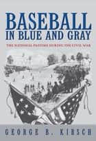 Baseball in Blue and Gray ebook by George B. Kirsch