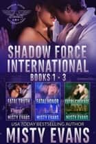 Shadow Force International (SEALs of Shadow Force) Romantic Suspense Box Set - Books 1 - 3 ebook by Misty Evans
